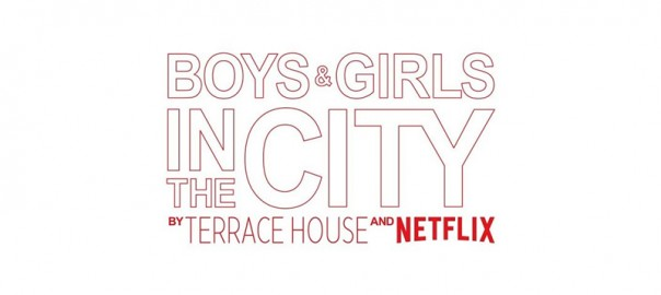 BOYS&GIRLS IN THE CITY BY TERRACE HOUSE AND NETFLIX